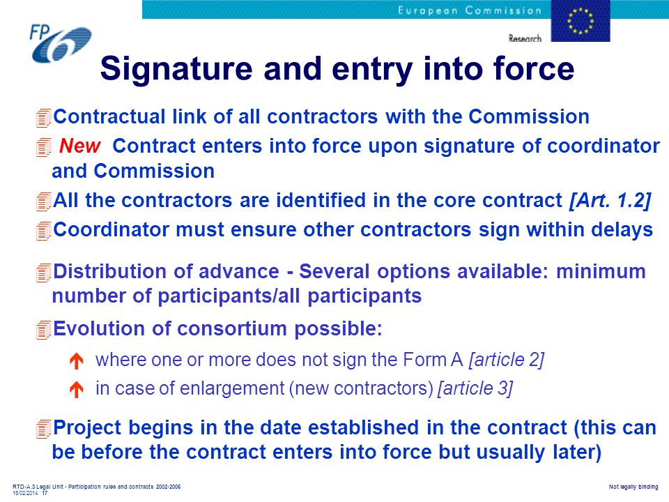 RTD-A.3 Legal Unit - Participation rules and contracts 2002-2006 16/02/2014 17 Not legally binding Signature and entry into force 4Contractual link of