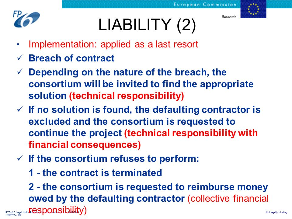 RTD-A.3 Legal Unit - Participation rules and contracts 2002-2006 16/02/2014 20 Not legally binding LIABILITY (2) Implementation: applied as a last res
