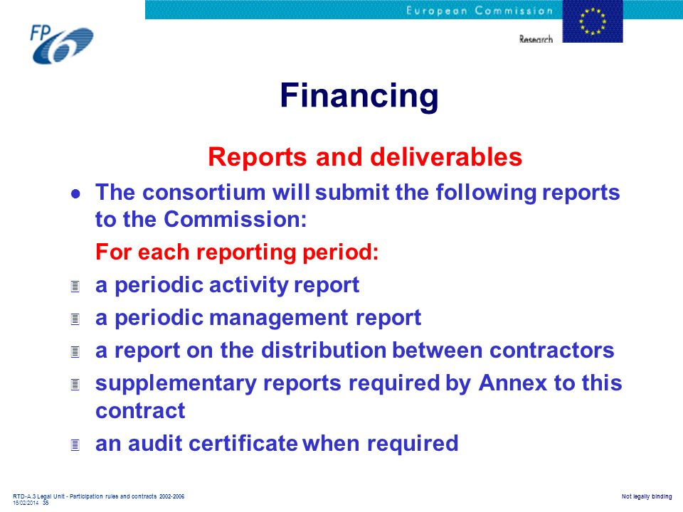 RTD-A.3 Legal Unit - Participation rules and contracts 2002-2006 16/02/2014 35 Not legally binding Financing Reports and deliverables l The consortium