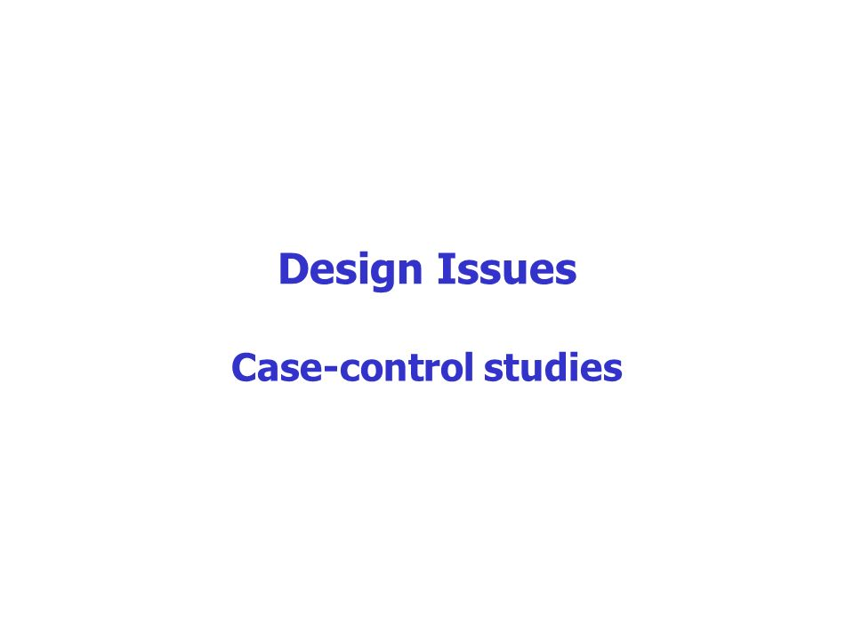 Design Issues Case-control studies