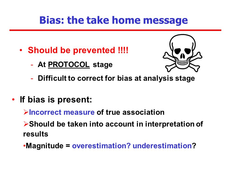 Bias: the take home message Should be prevented !!!.