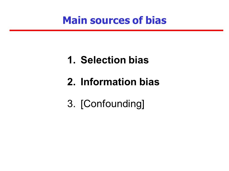 Main sources of bias 1.Selection bias 2.Information bias 3.[Confounding]