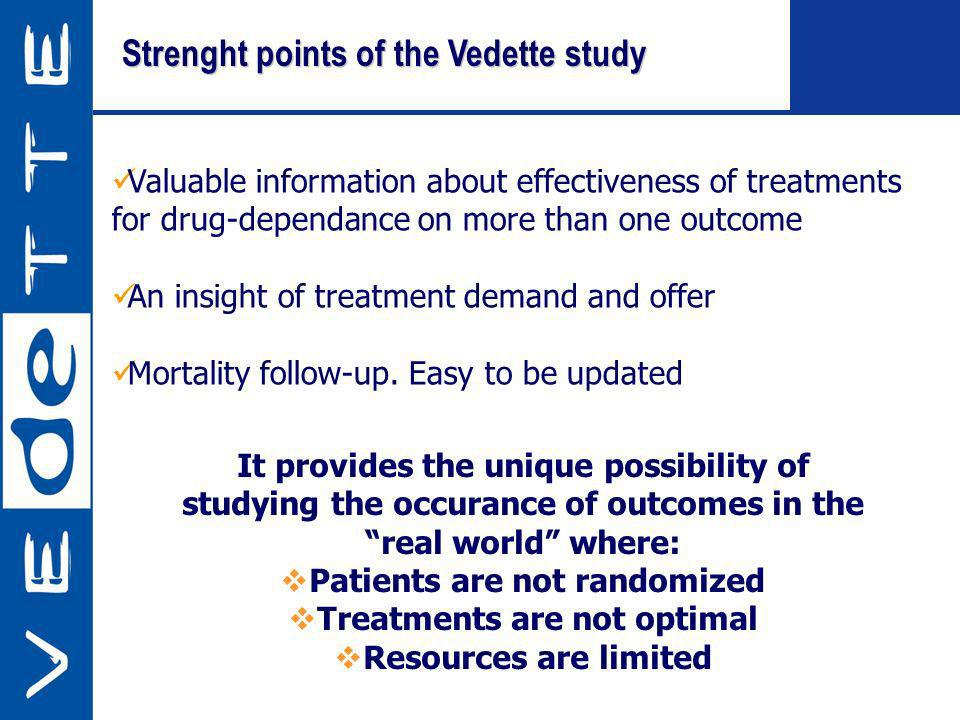 Strenght points of the Vedette study Valuable information about effectiveness of treatments for drug-dependance on more than one outcome An insight of treatment demand and offer Mortality follow-up.