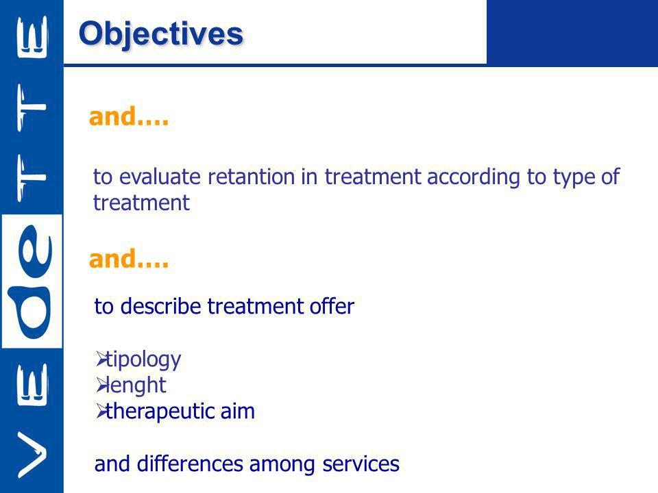 ObjectivesObjectives to describe treatment offer tipology lenght therapeutic aim and differences among services and…. to evaluate retantion in treatme