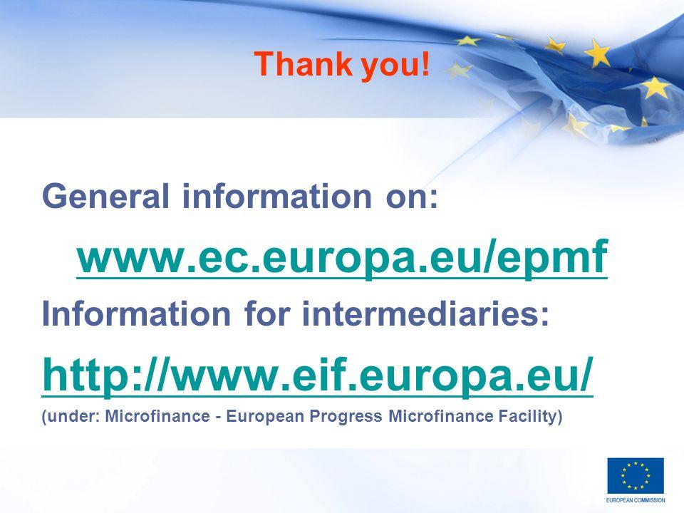 Thank you! General information on: www.ec.europa.eu/epmf Information for intermediaries: http://www.eif.europa.eu/ (under: Microfinance - European Pro