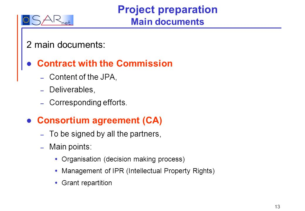 13 Project preparation Main documents 2 main documents: Contract with the Commission – Content of the JPA, – Deliverables, – Corresponding efforts. Co