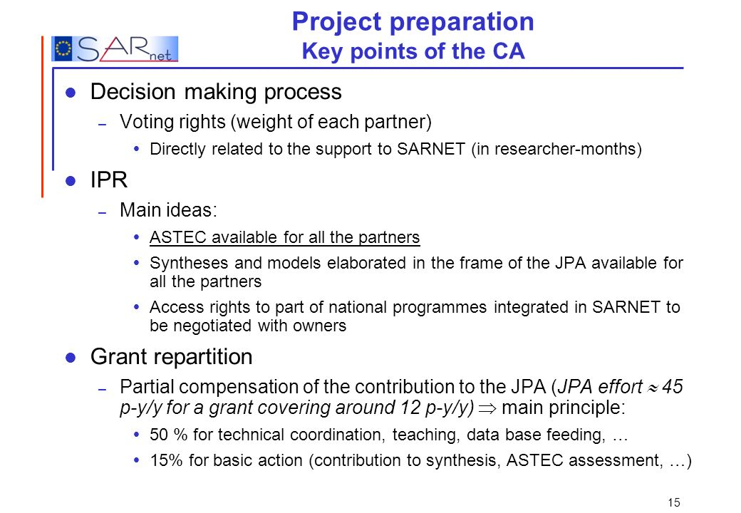 15 Project preparation Key points of the CA Decision making process – Voting rights (weight of each partner) Directly related to the support to SARNET