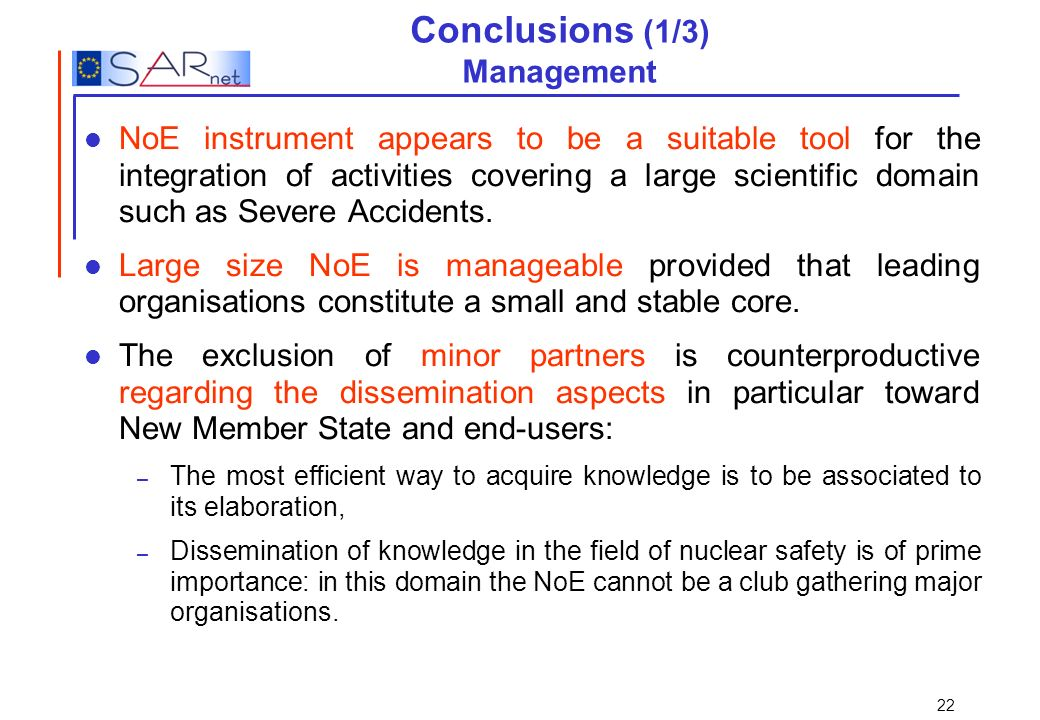 22 Conclusions (1/3) Management NoE instrument appears to be a suitable tool for the integration of activities covering a large scientific domain such