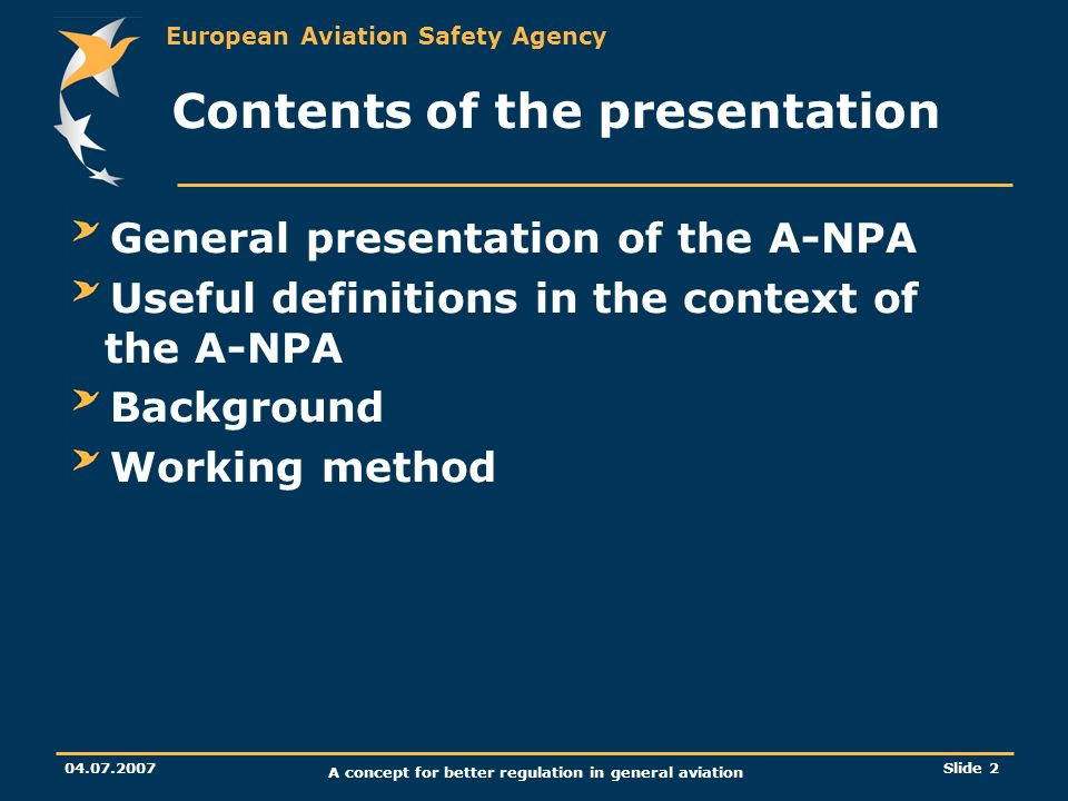 European Aviation Safety Agency 04.07.2007 A concept for better regulation in general aviation Slide 2 Contents of the presentation General presentati