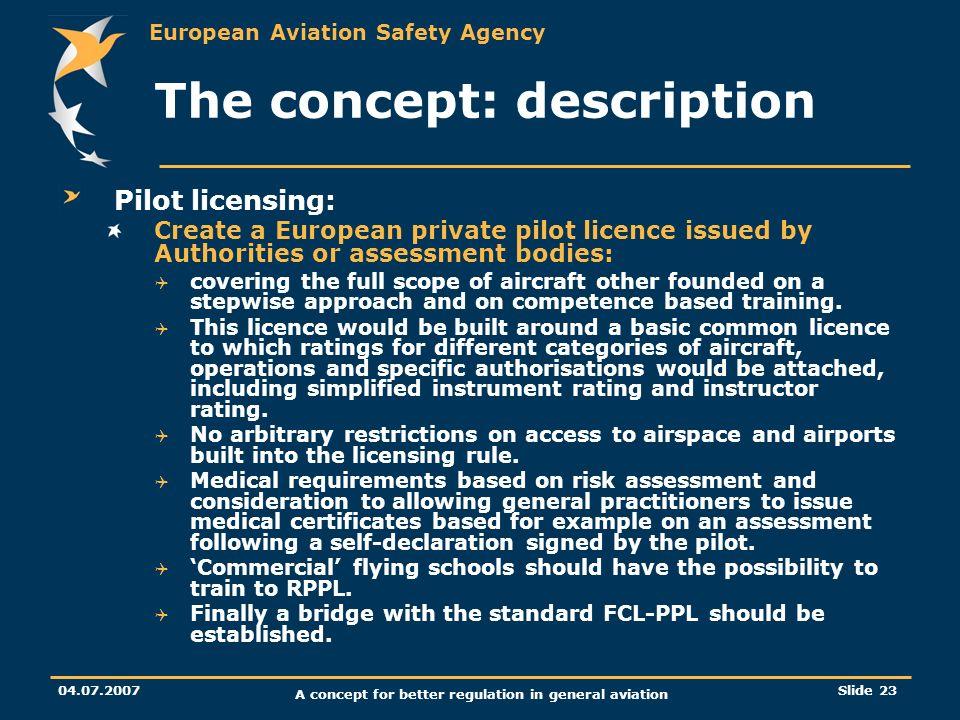 European Aviation Safety Agency 04.07.2007 A concept for better regulation in general aviation Slide 23 The concept: description Pilot licensing: Crea