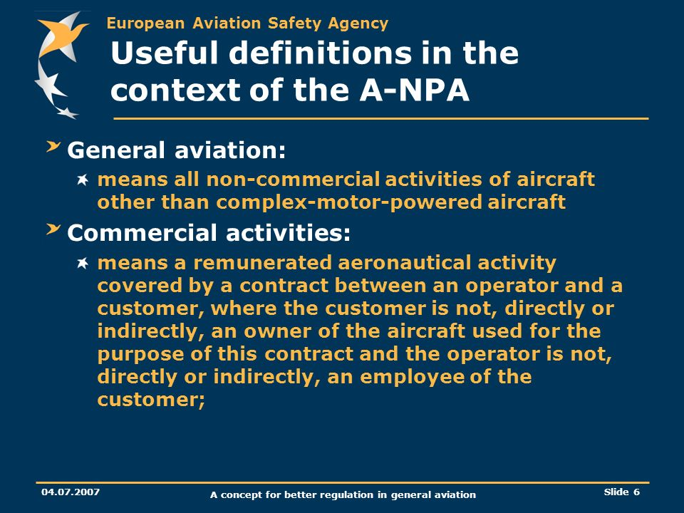 European Aviation Safety Agency 04.07.2007 A concept for better regulation in general aviation Slide 6 Useful definitions in the context of the A-NPA