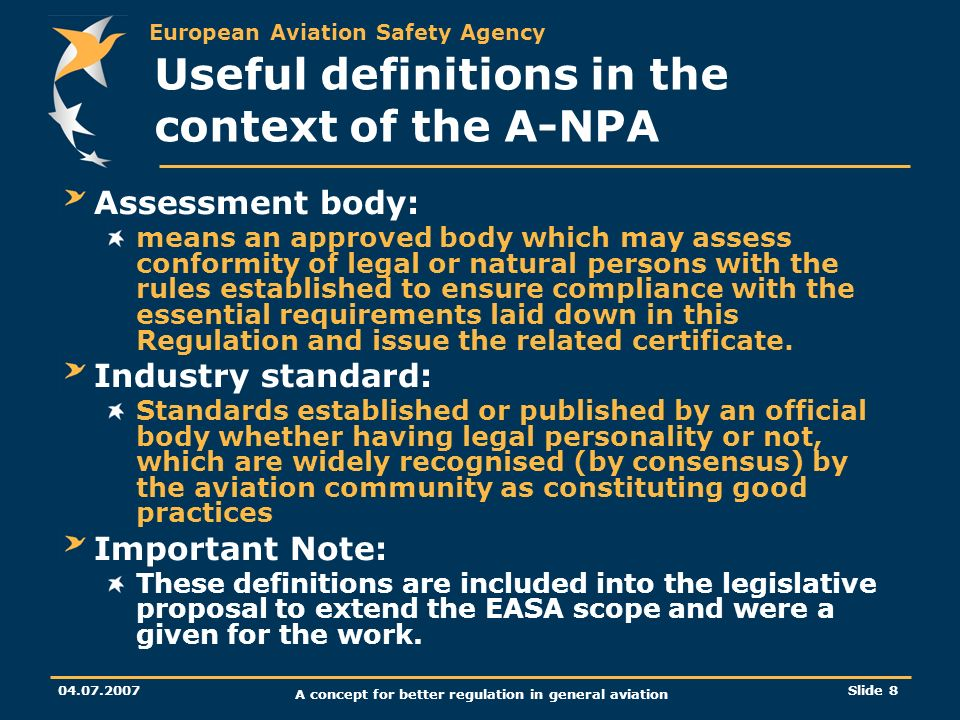 European Aviation Safety Agency 04.07.2007 A concept for better regulation in general aviation Slide 8 Useful definitions in the context of the A-NPA