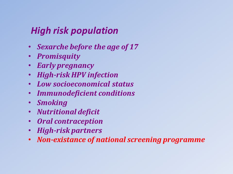 High risk population Sexarche before the age of 17 Promisquity Early pregnancy High-risk HPV infection Low socioeconomical status Immunodeficient cond