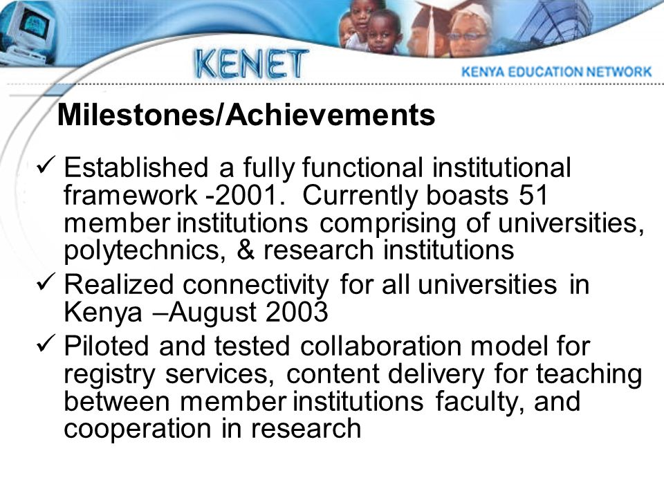 Established a fully functional institutional framework -2001. Currently boasts 51 member institutions comprising of universities, polytechnics, & rese