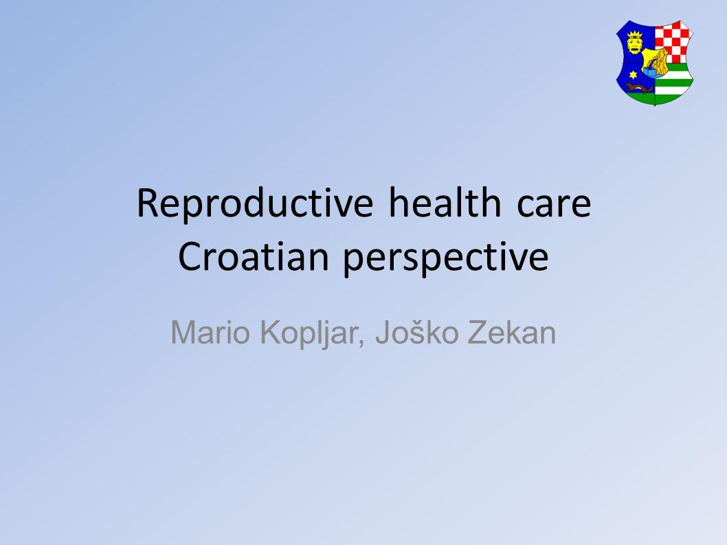 Reproductive health care Croatian perspective Mario Kopljar, Joško Zekan