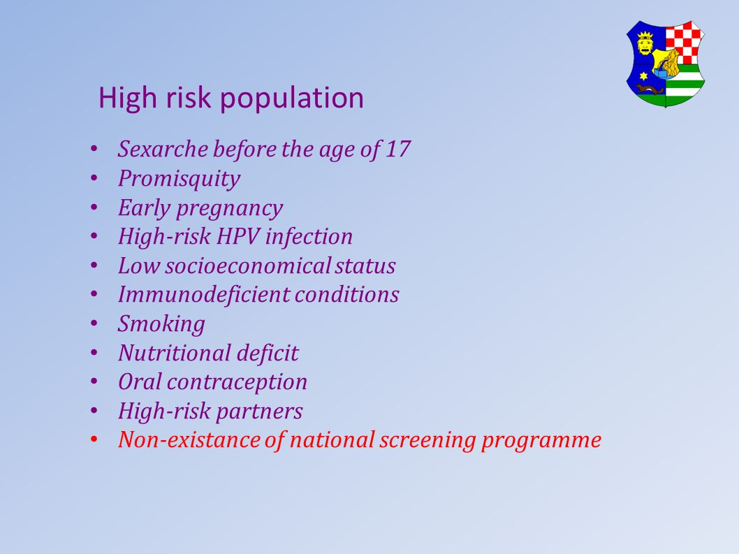 High risk population Sexarche before the age of 17 Promisquity Early pregnancy High-risk HPV infection Low socioeconomical status Immunodeficient conditions Smoking Nutritional deficit Oral contraception High-risk partners Non-existance of national screening programme
