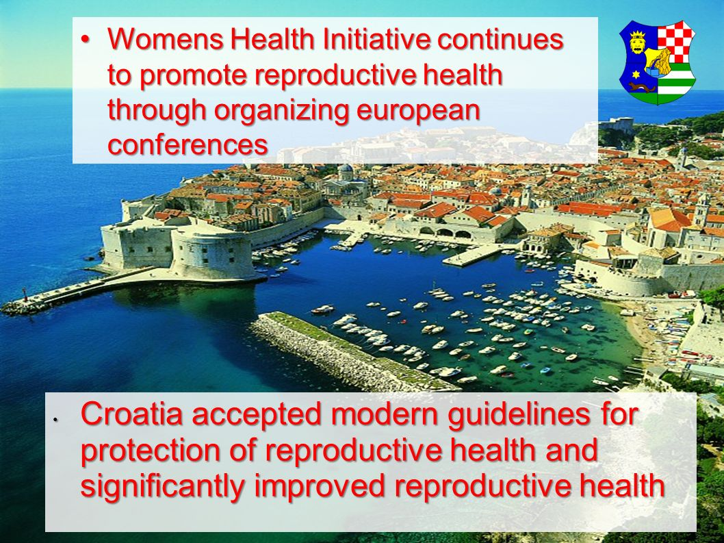 Womens Health Initiative continues to promote reproductive health through organizing european conferencesWomens Health Initiative continues to promote reproductive health through organizing european conferences Croatia accepted modern guidelines for protection of reproductive health and significantly improved reproductive health Croatia accepted modern guidelines for protection of reproductive health and significantly improved reproductive health