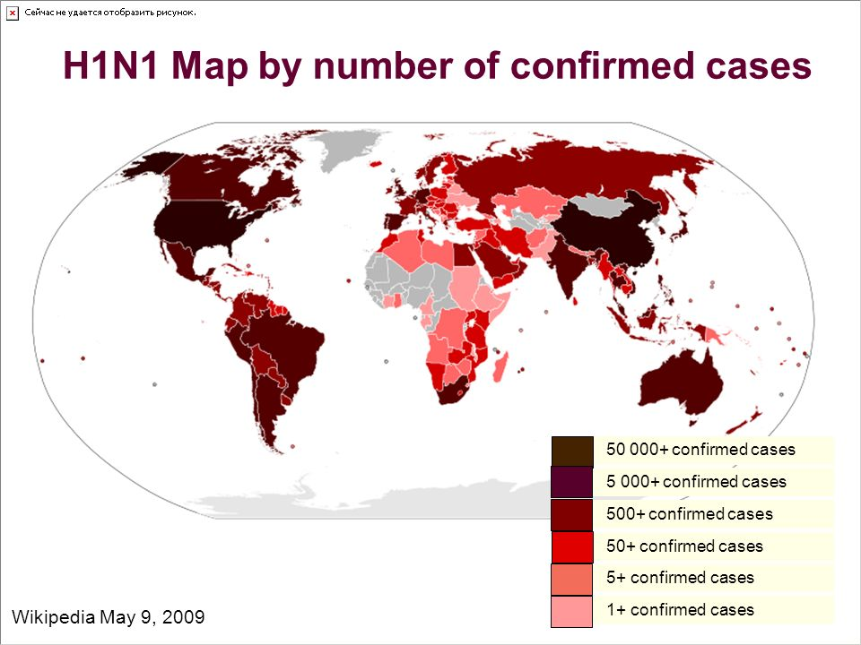 17 H1N1 Map by number of confirmed cases Wikipedia May 9, 2009 50 000+ confirmed cases 5 000+ confirmed cases 500+ confirmed cases 50+ confirmed cases 5+ confirmed cases 1+ confirmed cases