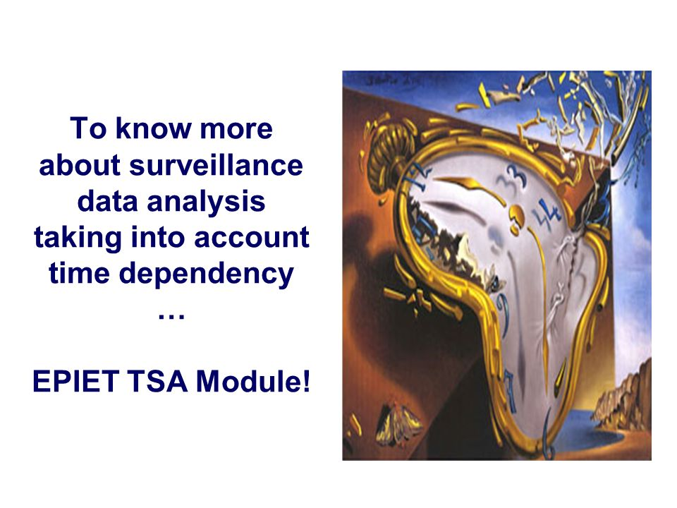 42 To know more about surveillance data analysis taking into account time dependency … EPIET TSA Module!