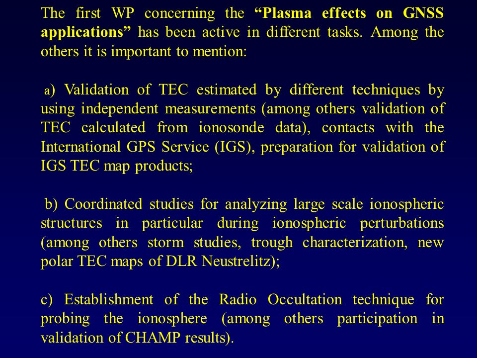 The first WP concerning the Plasma effects on GNSS applications has been active in different tasks.
