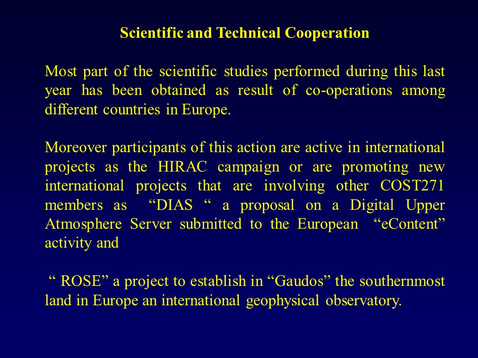 Scientific and Technical Cooperation Most part of the scientific studies performed during this last year has been obtained as result of co-operations among different countries in Europe.