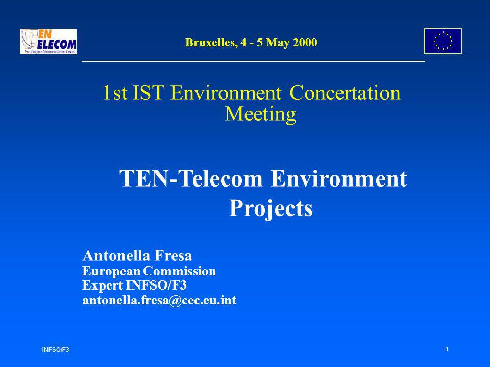 INFSO/F3 1 Bruxelles, 4 - 5 May 2000 1st IST Environment Concertation Meeting TEN-Telecom Environment Projects Antonella Fresa European Commission Exp