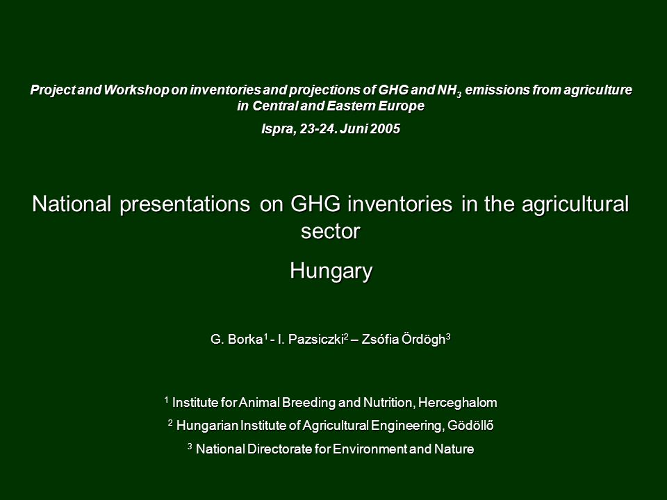 Project and Workshop on inventories and projections of GHG and NH 3 emissions from agriculture in Central and Eastern Europe Ispra, 23-24. Juni 2005 N