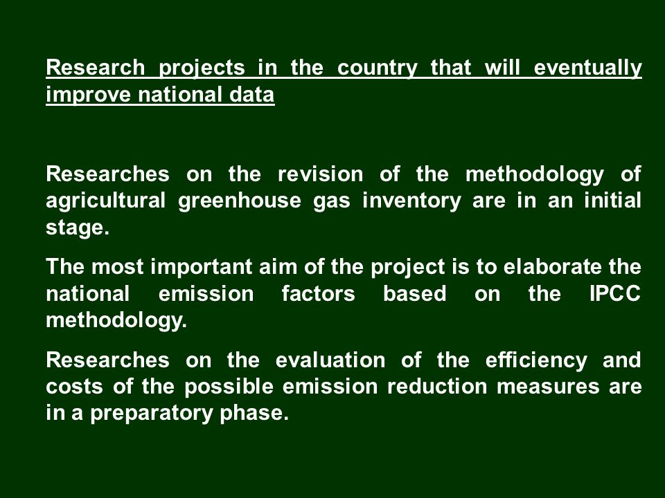 Research projects in the country that will eventually improve national data Researches on the revision of the methodology of agricultural greenhouse gas inventory are in an initial stage.