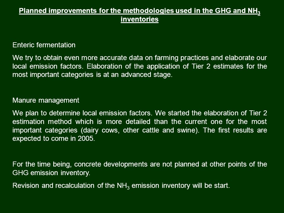 Planned improvements for the methodologies used in the GHG and NH 3 inventories Enteric fermentation We try to obtain even more accurate data on farming practices and elaborate our local emission factors.