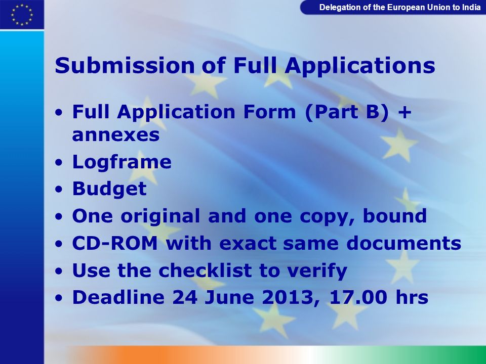Delegation of the European Union to India Submission of Full Applications Full Application Form (Part B) + annexes Logframe Budget One original and on