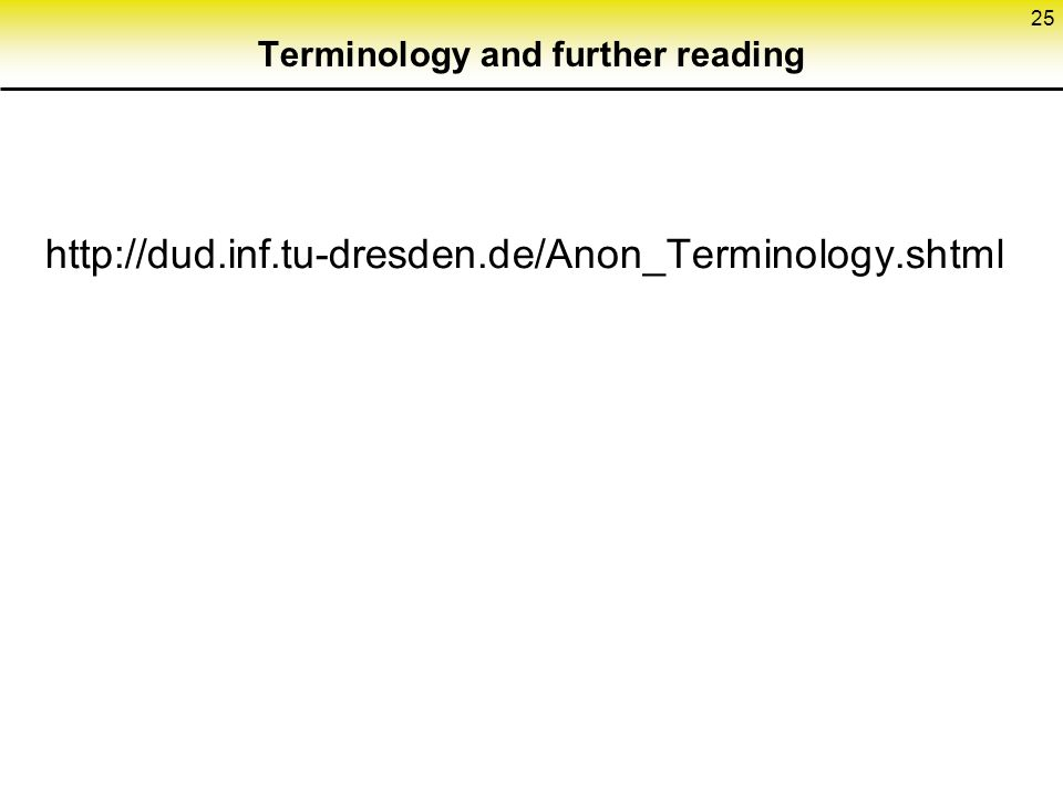 25 Terminology and further reading http://dud.inf.tu-dresden.de/Anon_Terminology.shtml