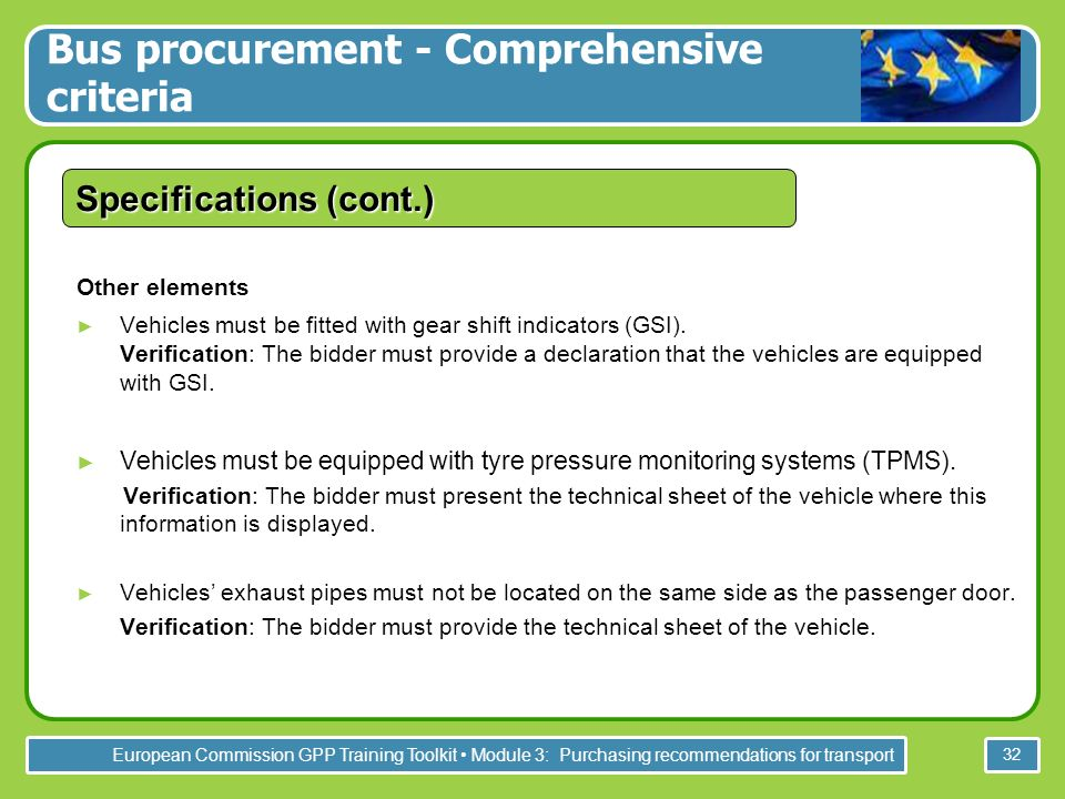 European Commission GPP Training Toolkit Module 3: Purchasing recommendations for transport 32 Specifications (cont.) Other elements Vehicles must be