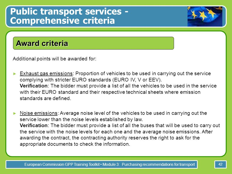 European Commission GPP Training Toolkit Module 3: Purchasing recommendations for transport 42 Award criteria Additional points will be awarded for: E