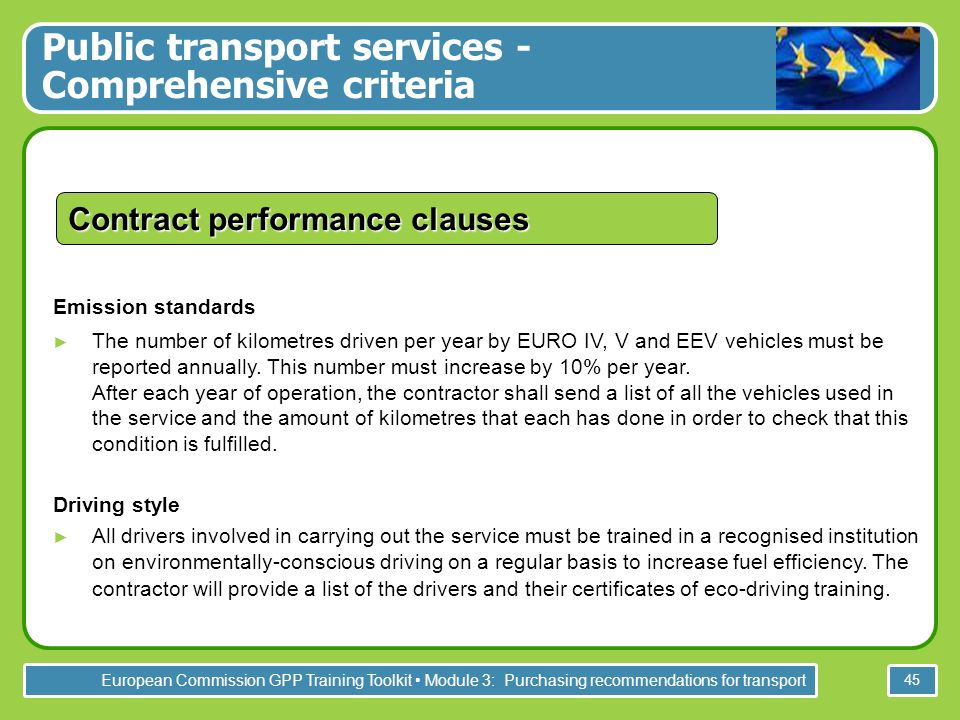 European Commission GPP Training Toolkit Module 3: Purchasing recommendations for transport 45 Contract performance clauses Emission standards The num