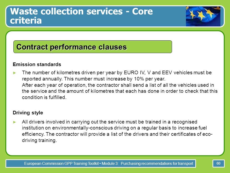 European Commission GPP Training Toolkit Module 3: Purchasing recommendations for transport 60 Contract performance clauses Emission standards The num