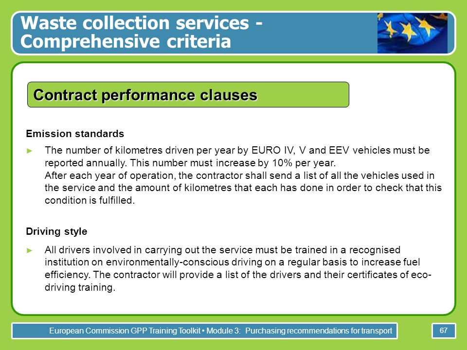 European Commission GPP Training Toolkit Module 3: Purchasing recommendations for transport 67 Contract performance clauses Emission standards The num