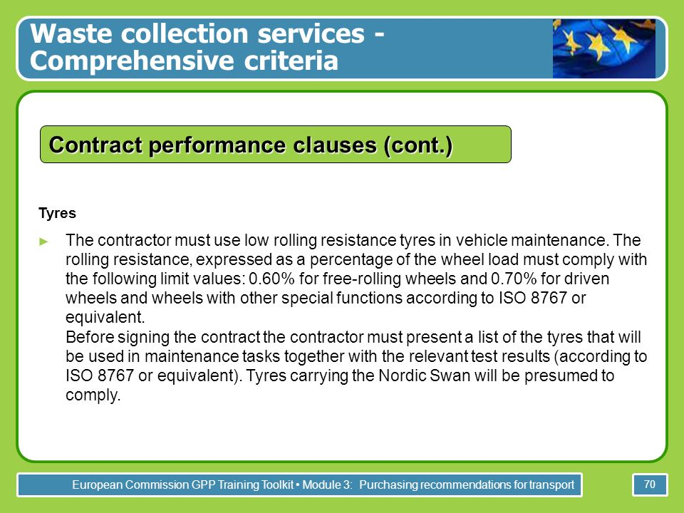 European Commission GPP Training Toolkit Module 3: Purchasing recommendations for transport 70 Contract performance clauses (cont.) Tyres The contract
