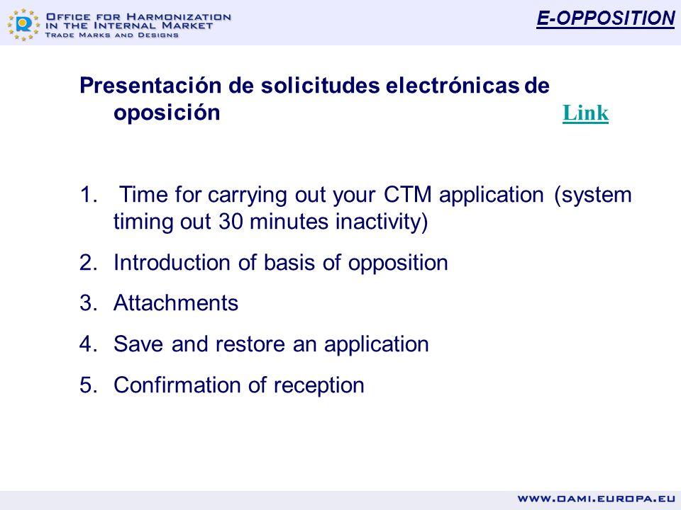 E-OPPOSITION Presentación de solicitudes electrónicas de oposición Link Link 1. Time for carrying out your CTM application (system timing out 30 minut