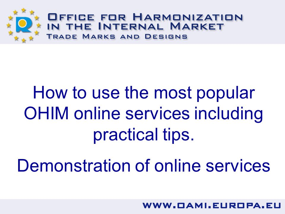 How to use the most popular OHIM online services including practical tips.