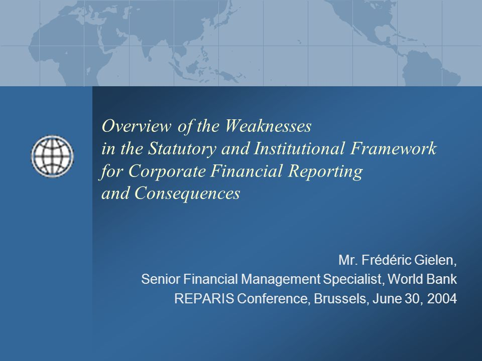 Overview of the Weaknesses in the Statutory and Institutional Framework for Corporate Financial Reporting and Consequences Mr. Frédéric Gielen, Senior