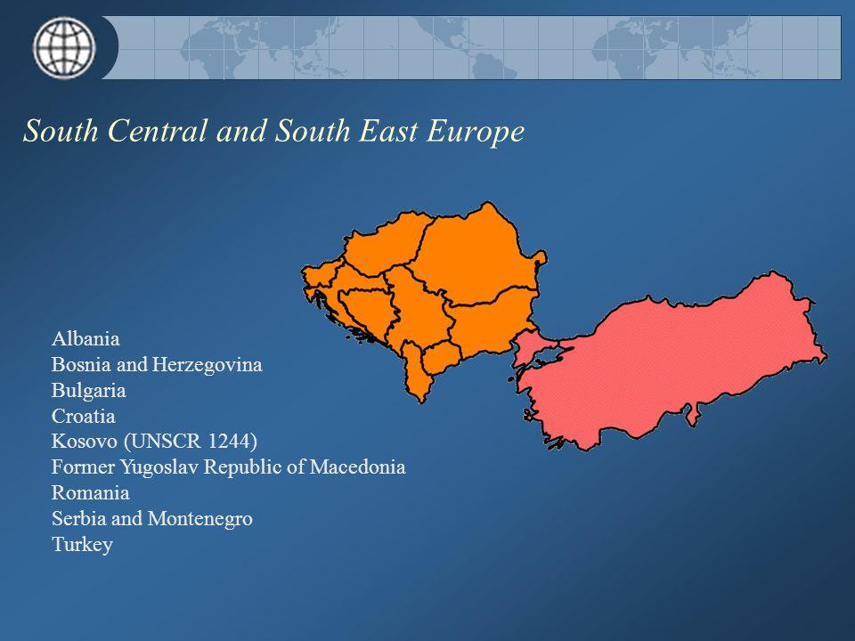 South Central and South East Europe Albania Bosnia and Herzegovina Bulgaria Croatia Kosovo (UNSCR 1244) Former Yugoslav Republic of Macedonia Romania