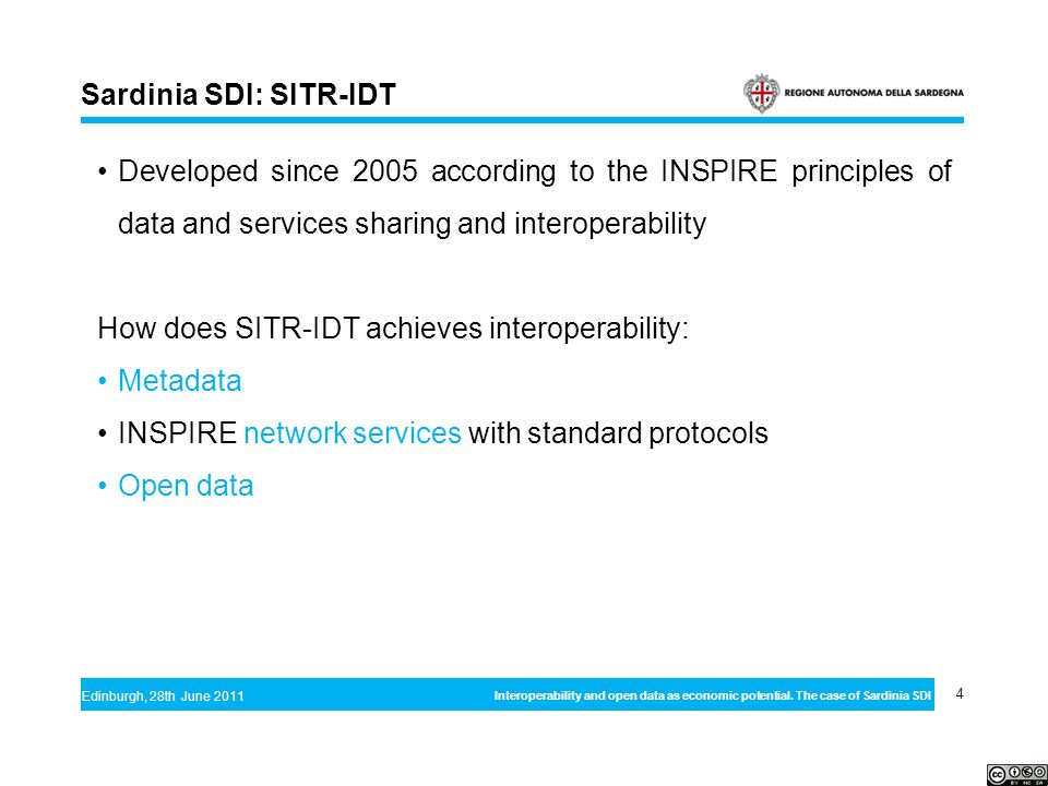 4 Edinburgh, 28th June 2011 Interoperability and open data as economic potential. The case of Sardinia SDI Sardinia SDI: SITR-IDT Developed since 2005