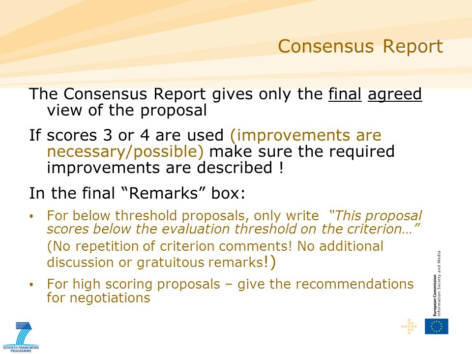 Consensus Report The Consensus Report gives only the final agreed view of the proposal If scores 3 or 4 are used (improvements are necessary/possible) make sure the required improvements are described .