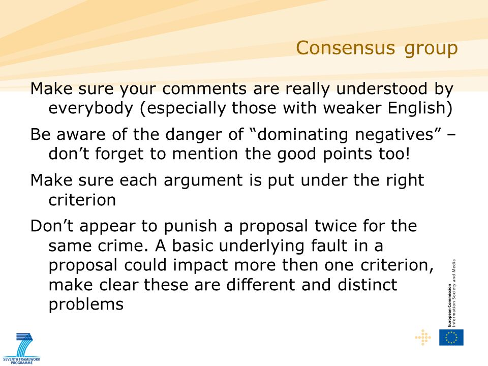 Consensus group Make sure your comments are really understood by everybody (especially those with weaker English) Be aware of the danger of dominating negatives – dont forget to mention the good points too.