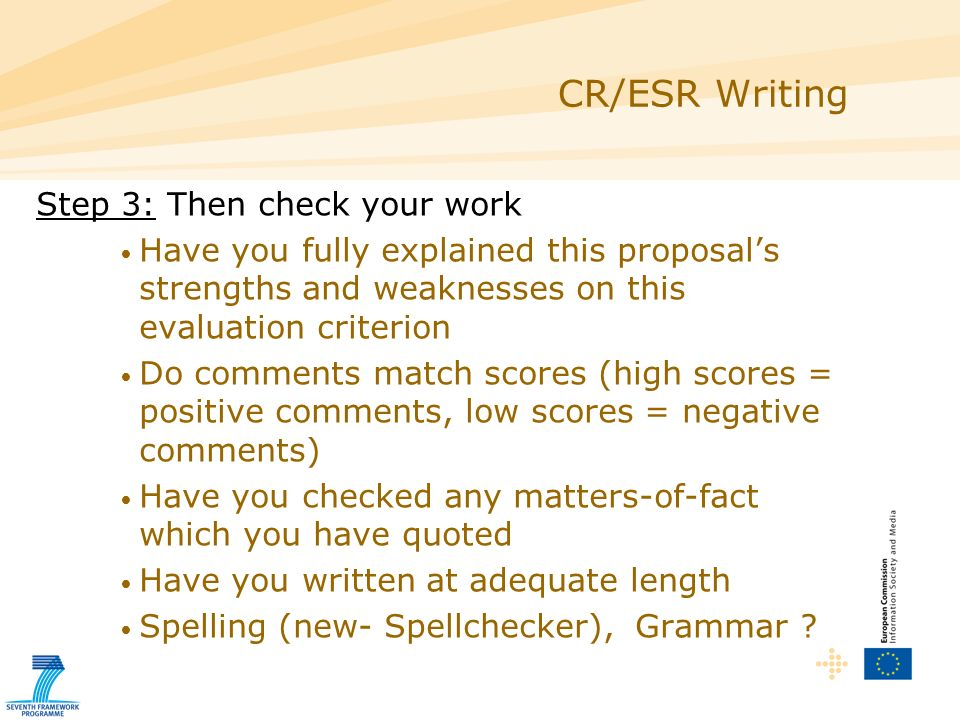 Step 3: Then check your work Have you fully explained this proposals strengths and weaknesses on this evaluation criterion Do comments match scores (high scores = positive comments, low scores = negative comments) Have you checked any matters-of-fact which you have quoted Have you written at adequate length Spelling (new- Spellchecker), Grammar .