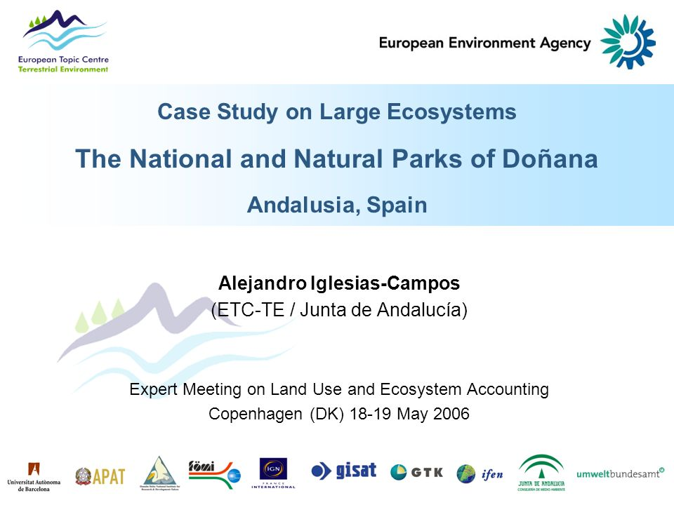 Case Study on Large Ecosystems The National and Natural Parks of Doñana Andalusia, Spain Alejandro Iglesias-Campos (ETC-TE / Junta de Andalucía) Expert Meeting on Land Use and Ecosystem Accounting Copenhagen (DK) 18-19 May 2006