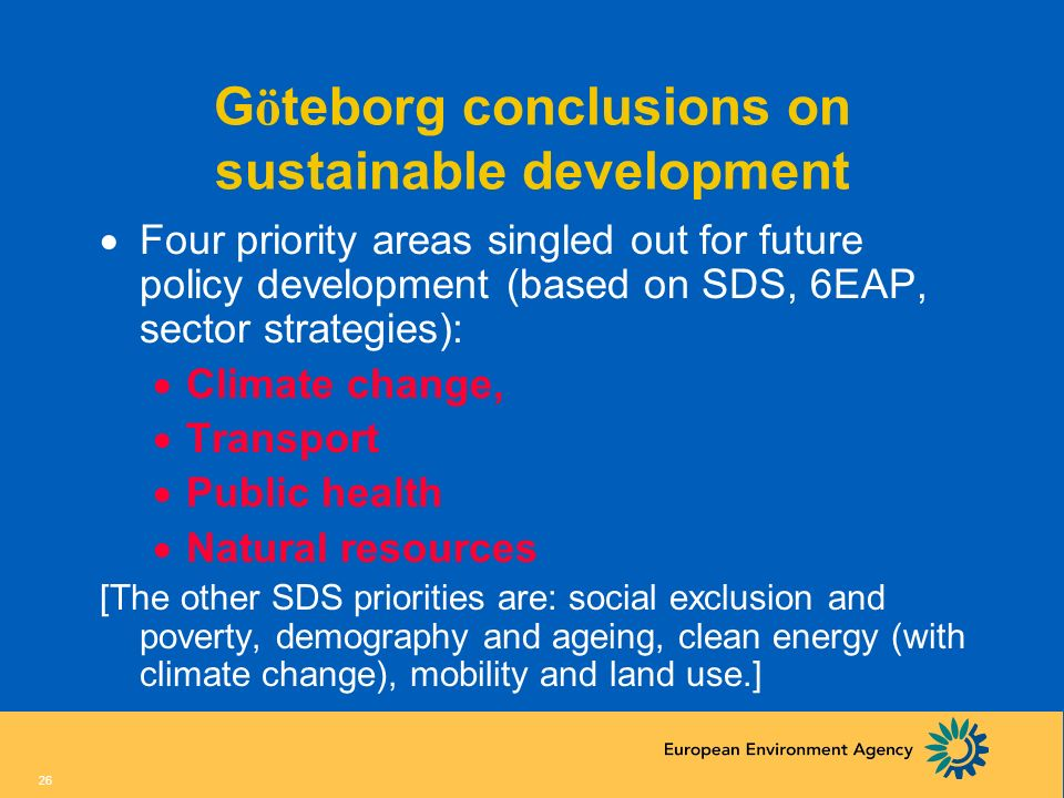 25 Göteborg European Council, 15-16 June 2001 Presidency Conclusions...agrees a strategy for sustainability development which..... adds a third, envir