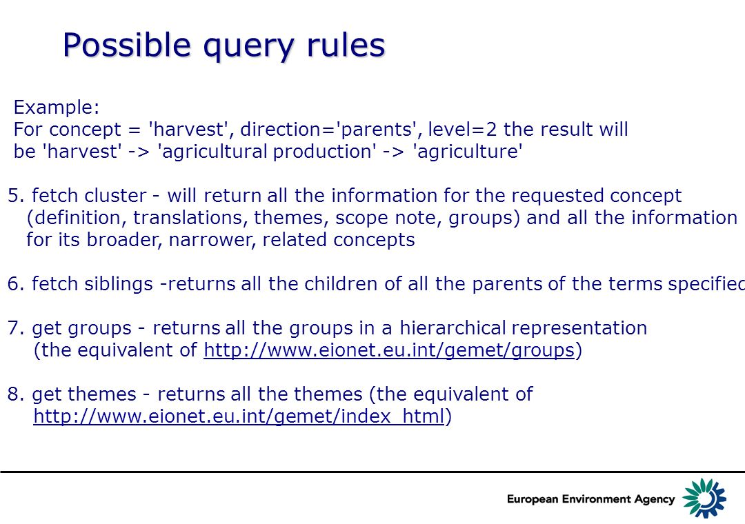 Possible query rules Example: For concept = harvest , direction= parents , level=2 the result will be harvest -> agricultural production -> agriculture 5.