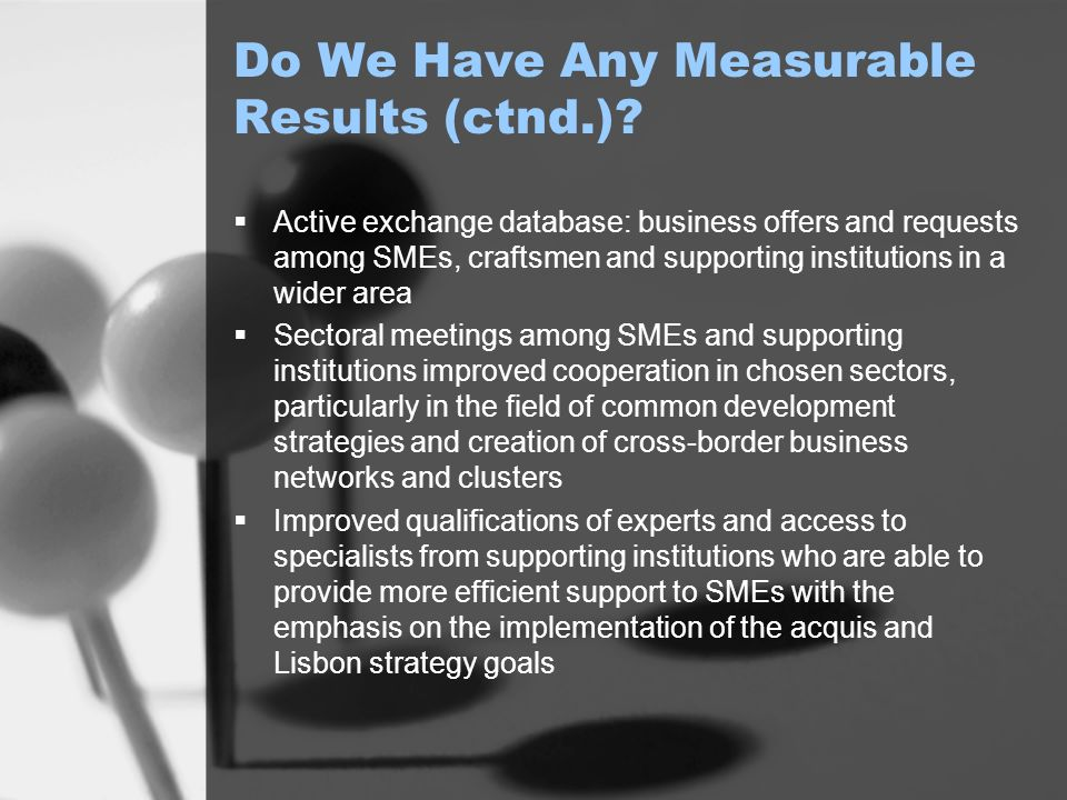 Do We Have Any Measurable Results (ctnd.)? Active exchange database: business offers and requests among SMEs, craftsmen and supporting institutions in