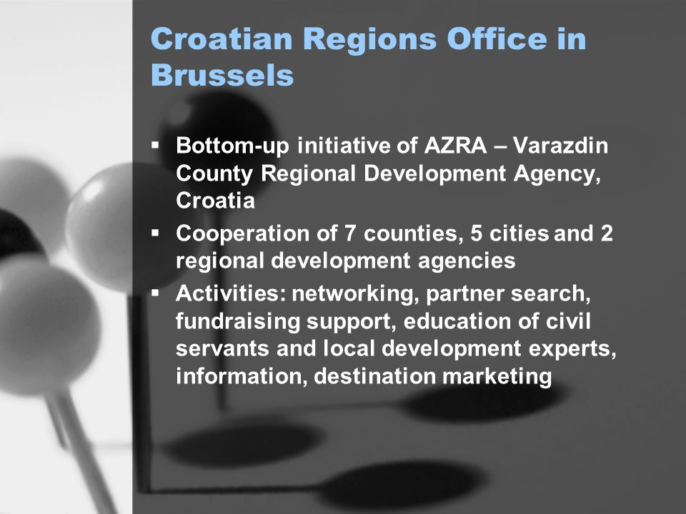 Croatian Regions Office in Brussels Bottom-up initiative of AZRA – Varazdin County Regional Development Agency, Croatia Cooperation of 7 counties, 5 c